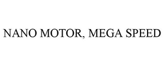 mark for NANO MOTOR, MEGA SPEED, trademark #85521174