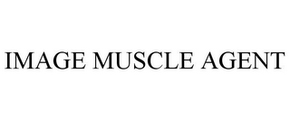 mark for IMAGE MUSCLE AGENT, trademark #85521729