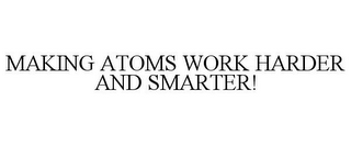 mark for MAKING ATOMS WORK HARDER AND SMARTER!, trademark #85522565