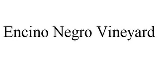 mark for ENCINO NEGRO VINEYARD, trademark #85522684