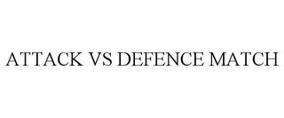 mark for ATTACK VS DEFENCE MATCH, trademark #85522785