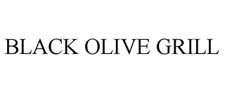 mark for BLACK OLIVE GRILL, trademark #85522807