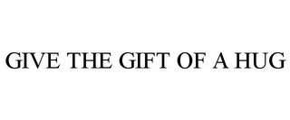 mark for GIVE THE GIFT OF A HUG, trademark #85524050