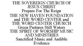 mark for THE SOVEREIGN CHURCH OF JESUS CHRIST PREPARE FOR THE REIGN THE NEW HAVEN FOUNDATION AND THE WORD CENTER AND THE WORD CENTER CHURCH GREEN PASTURES STILL WATERS THE SPIRIT OF WORSHIP MUSIC AND MINISTRIES SANCTIFIED MUSIC AND AUDIBLE EVIDENCE, trademark #85524434