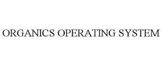 mark for ORGANICS OPERATING SYSTEM, trademark #85525107
