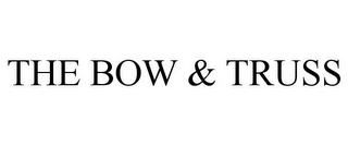 mark for THE BOW & TRUSS, trademark #85525247