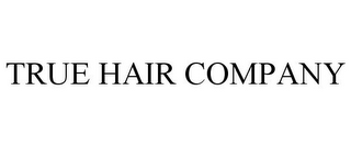 mark for TRUE HAIR COMPANY, trademark #85525458