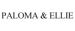 mark for PALOMA & ELLIE, trademark #85525664