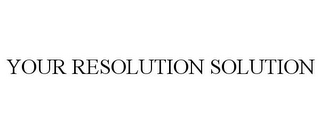 mark for YOUR RESOLUTION SOLUTION, trademark #85525669