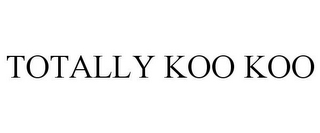 mark for TOTALLY KOO KOO, trademark #85525831