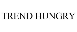 mark for TREND HUNGRY, trademark #85526006