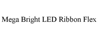 mark for MEGA BRIGHT LED RIBBON FLEX, trademark #85526622