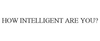 mark for HOW INTELLIGENT ARE YOU?, trademark #85526751