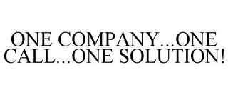 mark for ONE COMPANY...ONE CALL...ONE SOLUTION!, trademark #85527471