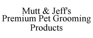 mark for MUTT & JEFF'S PREMIUM PET GROOMING PRODUCTS, trademark #85527548