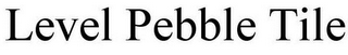 mark for LEVEL PEBBLE TILE, trademark #85527600