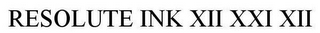 mark for RESOLUTE INK XII XXI XII, trademark #85527828