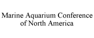 mark for MARINE AQUARIUM CONFERENCE OF NORTH AMERICA, trademark #85527851