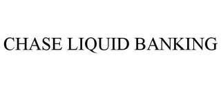 mark for CHASE LIQUID BANKING, trademark #85528553