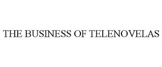 mark for THE BUSINESS OF TELENOVELAS, trademark #85528765