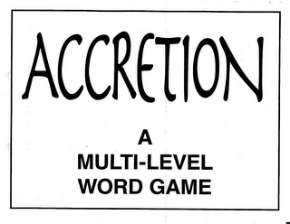 mark for ACCRETION A MULTI-LEVEL WORD GAME, trademark #85529286