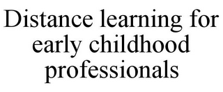 mark for DISTANCE LEARNING FOR EARLY CHILDHOOD PROFESSIONALS, trademark #85529328