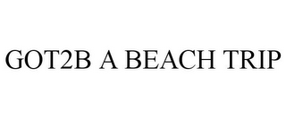 mark for GOT2B A BEACH TRIP, trademark #85529414