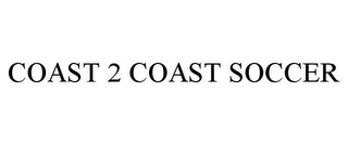 mark for COAST 2 COAST SOCCER, trademark #85529541