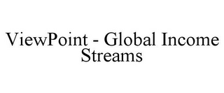 mark for VIEWPOINT - GLOBAL INCOME STREAMS, trademark #85529544