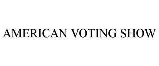 mark for AMERICAN VOTING SHOW, trademark #85529655