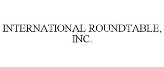 mark for INTERNATIONAL ROUNDTABLE, INC., trademark #85529739