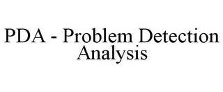 mark for PDA - PROBLEM DETECTION ANALYSIS, trademark #85529785