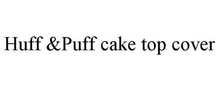 mark for HUFF &PUFF CAKE TOP COVER, trademark #85530117