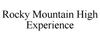 mark for ROCKY MOUNTAIN HIGH EXPERIENCE, trademark #85530214