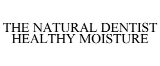 mark for THE NATURAL DENTIST HEALTHY MOISTURE, trademark #85530476