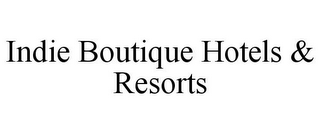 mark for INDIE BOUTIQUE HOTELS & RESORTS, trademark #85530545
