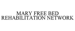 mark for MARY FREE BED REHABILITATION NETWORK, trademark #85530546