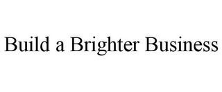 mark for BUILD A BRIGHTER BUSINESS, trademark #85530588