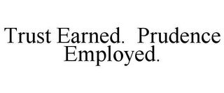 mark for TRUST EARNED. PRUDENCE EMPLOYED., trademark #85530639