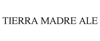 mark for TIERRA MADRE ALE, trademark #85530863