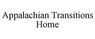 mark for APPALACHIAN TRANSITIONS HOME, trademark #85531069