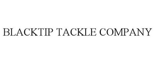mark for BLACKTIP TACKLE COMPANY, trademark #85531595