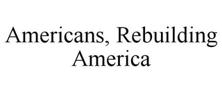 mark for AMERICANS, REBUILDING AMERICA, trademark #85531942