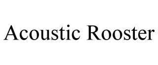mark for ACOUSTIC ROOSTER, trademark #85532232