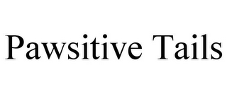 mark for PAWSITIVE TAILS, trademark #85532685