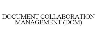 mark for DOCUMENT COLLABORATION MANAGEMENT (DCM), trademark #85532815