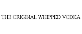 mark for THE ORIGINAL WHIPPED VODKA, trademark #85532854