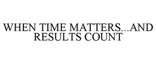 mark for WHEN TIME MATTERS...AND RESULTS COUNT, trademark #85532932