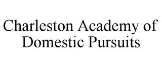 mark for CHARLESTON ACADEMY OF DOMESTIC PURSUITS, trademark #85533281