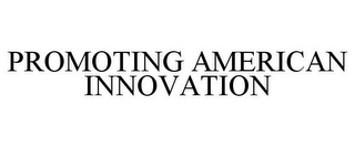 mark for PROMOTING AMERICAN INNOVATION, trademark #85533298